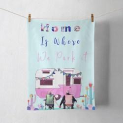 Tea Towel – Home is where we park it- 100 % cotton