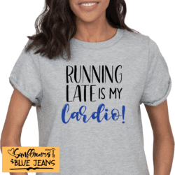 Running Late is my Cardio / Printed T-Shirt / Adults Unisex / Made to Order